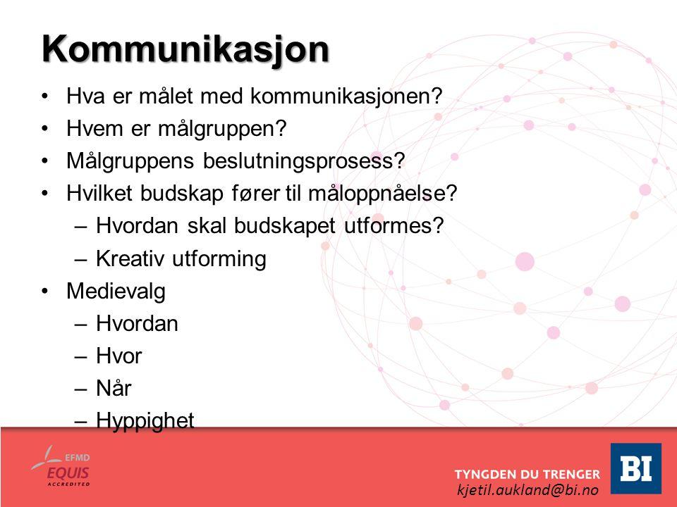 kjetil.aukland@bi.no Kommunikasjon Hva er målet med kommunikasjonen? Hvem er målgruppen? Målgruppens beslutningsprosess? Hvilket budskap fører til mål