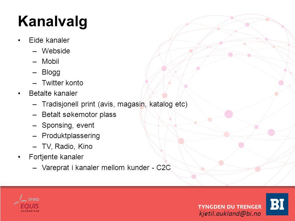 kjetil.aukland@bi.no Kanalvalg Eide kanaler –Webside –Mobil –Blogg –Twitter konto Betalte kanaler –Tradisjonell print (avis, magasin, katalog etc) –Be