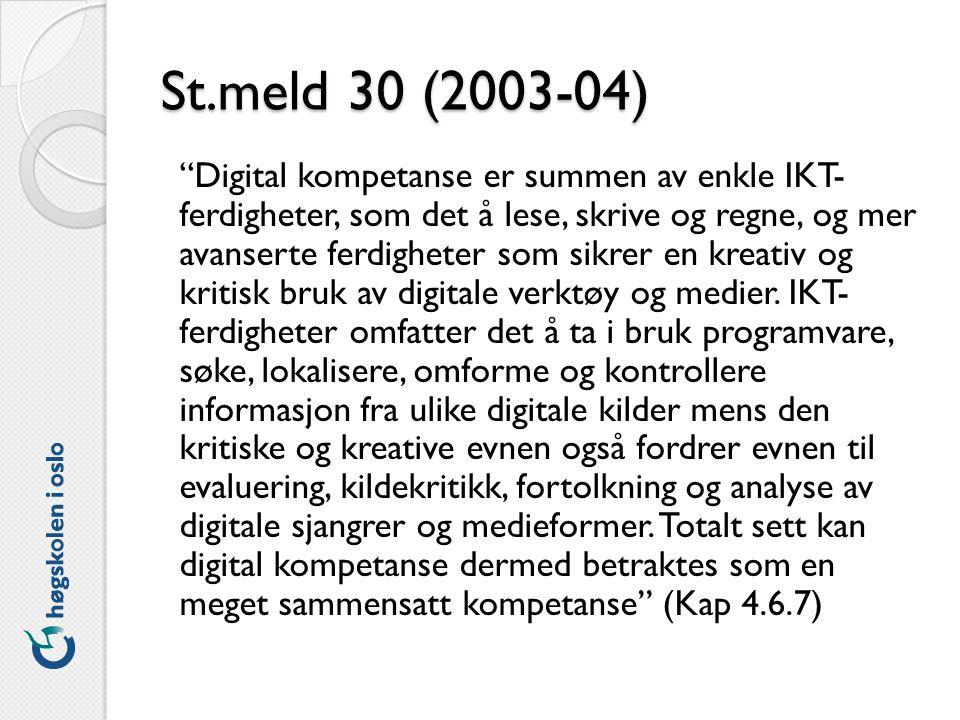 St.meld 30 (2003-04) Digital kompetanse er summen av enkle IKT- ferdigheter, som det å lese, skrive og regne, og mer avanserte ferdigheter som sikrer en kreativ og kritisk bruk av digitale verktøy og medier.