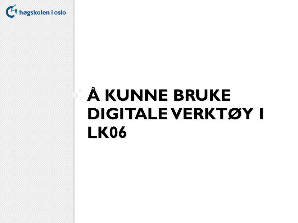 Å KUNNE BRUKE DIGITALE VERKTØY I LK06