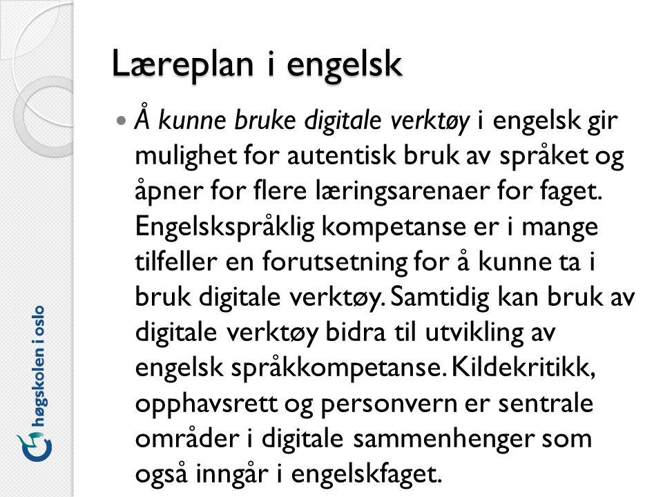 Læreplan i engelsk Å kunne bruke digitale verktøy i engelsk gir mulighet for autentisk bruk av språket og åpner for flere læringsarenaer for faget.