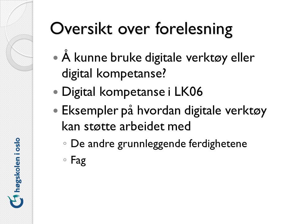Oversikt over forelesning Å kunne bruke digitale verktøy eller digital kompetanse.