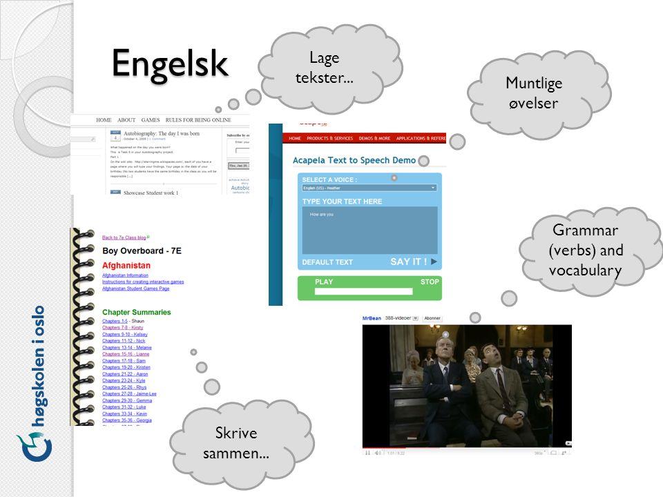 Engelsk Grammar (verbs) and vocabulary Muntlige øvelser Skrive sammen... Lage tekster...