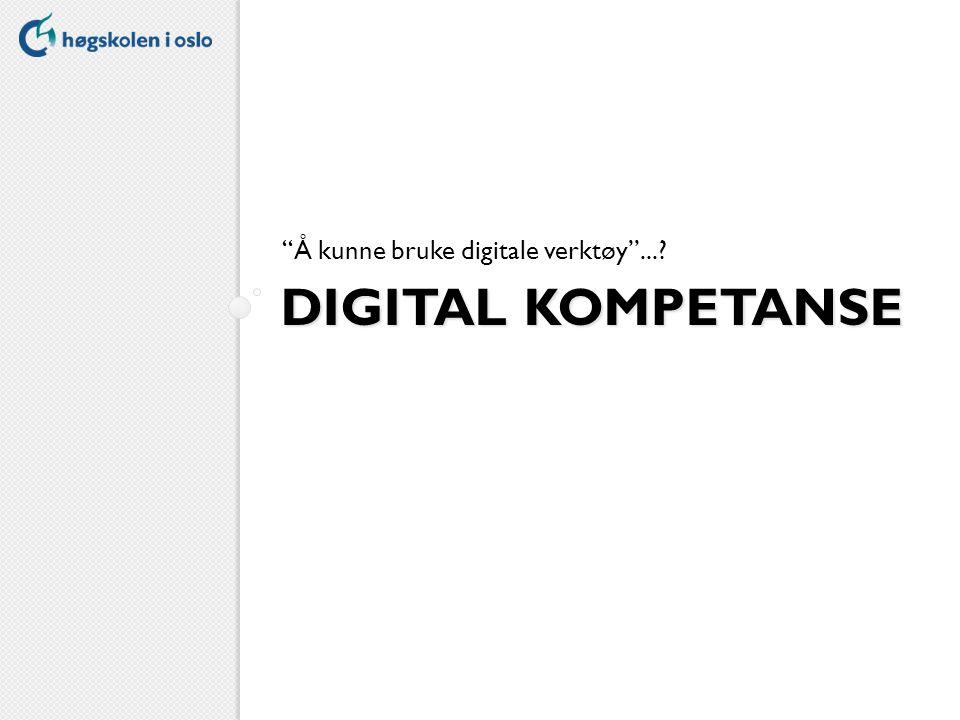 DIGITAL KOMPETANSE Å kunne bruke digitale verktøy ...