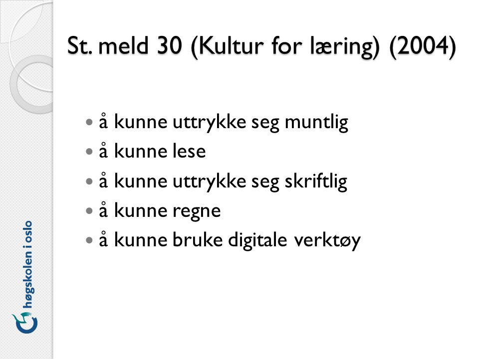 St. meld 30 (Kultur for læring) (2004) å kunne uttrykke seg muntlig å kunne lese å kunne uttrykke seg skriftlig å kunne regne å kunne bruke digitale v