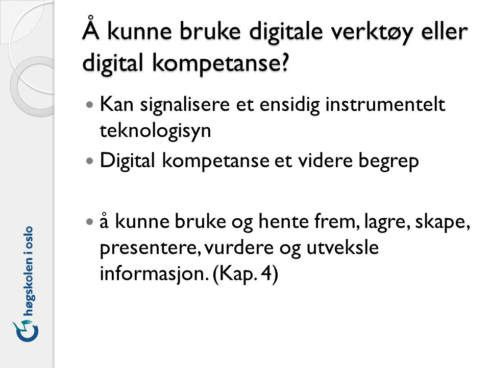 Å kunne bruke digitale verktøy eller digital kompetanse.