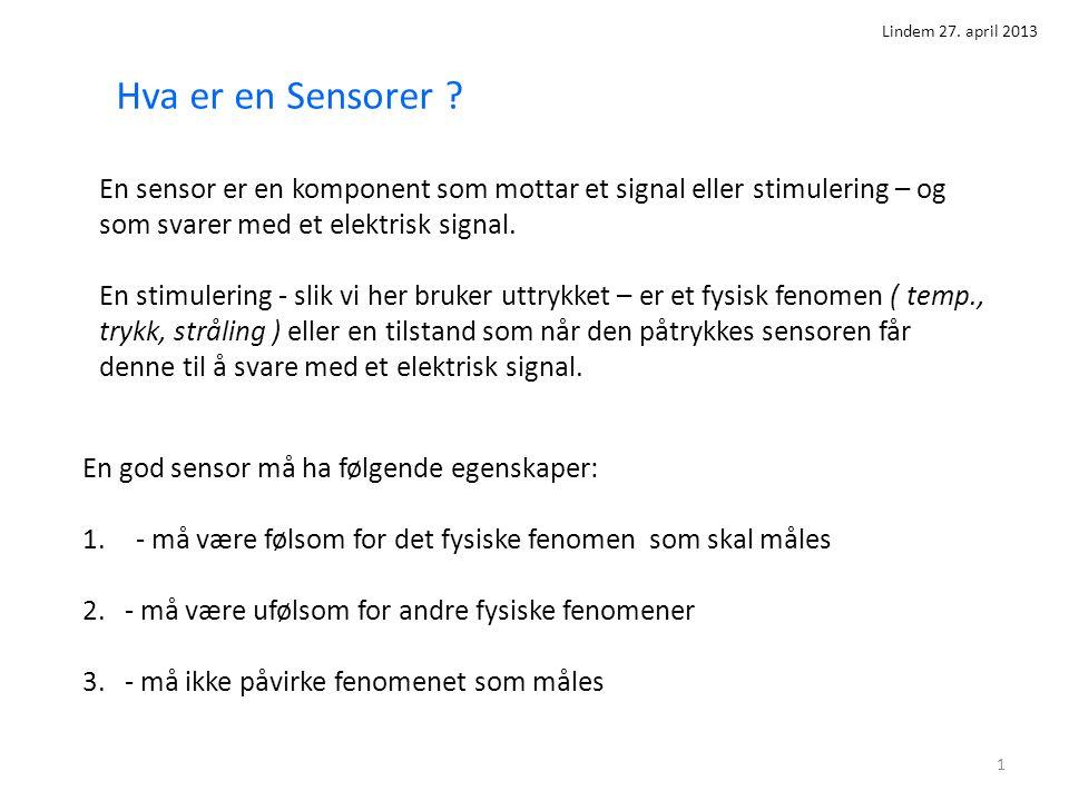 1 Hva er en Sensorer ? En sensor er en komponent som mottar et signal eller stimulering – og som svarer med et elektrisk signal. En stimulering - slik