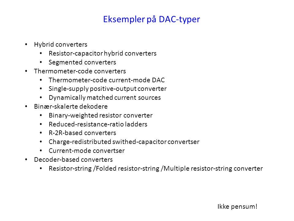 Eksempler på DAC-typer Hybrid converters Resistor-capacitor hybrid converters Segmented converters Thermometer-code converters Thermometer-code curren