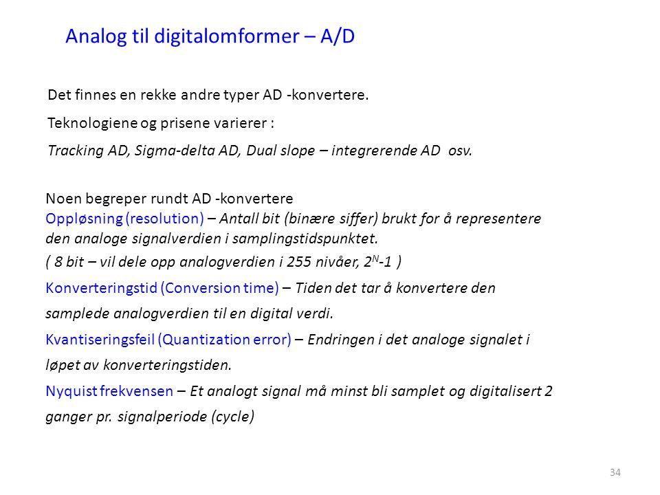 34 Noen begreper rundt AD -konvertere Oppløsning (resolution) – Antall bit (binære siffer) brukt for å representere den analoge signalverdien i samplingstidspunktet.
