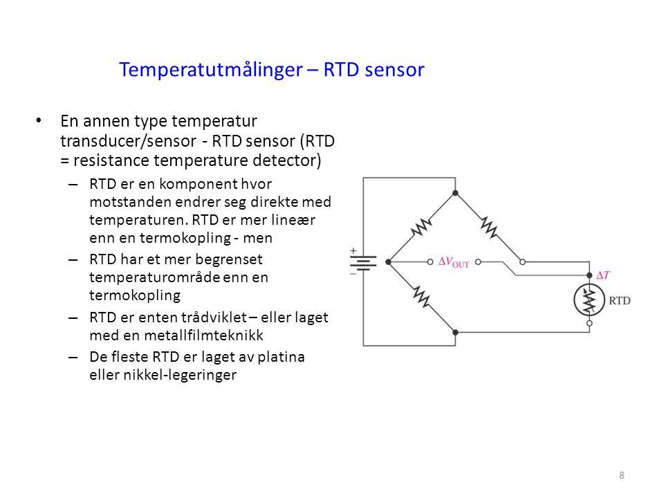 8 En annen type temperatur transducer/sensor - RTD sensor (RTD = resistance temperature detector) – RTD er en komponent hvor motstanden endrer seg direkte med temperaturen.