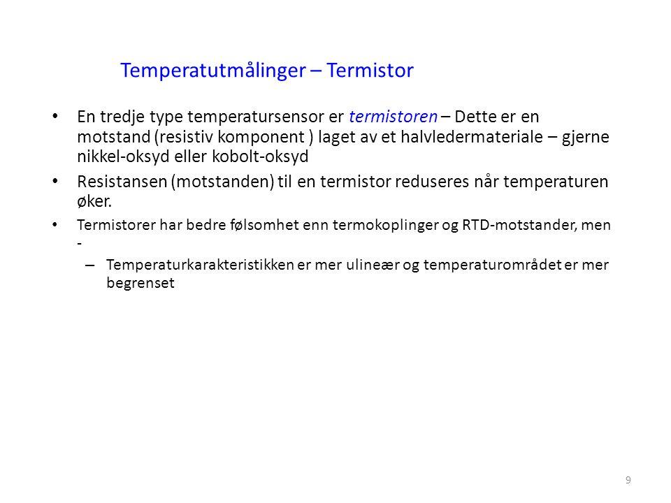 9 En tredje type temperatursensor er termistoren – Dette er en motstand (resistiv komponent ) laget av et halvledermateriale – gjerne nikkel-oksyd eller kobolt-oksyd Resistansen (motstanden) til en termistor reduseres når temperaturen øker.