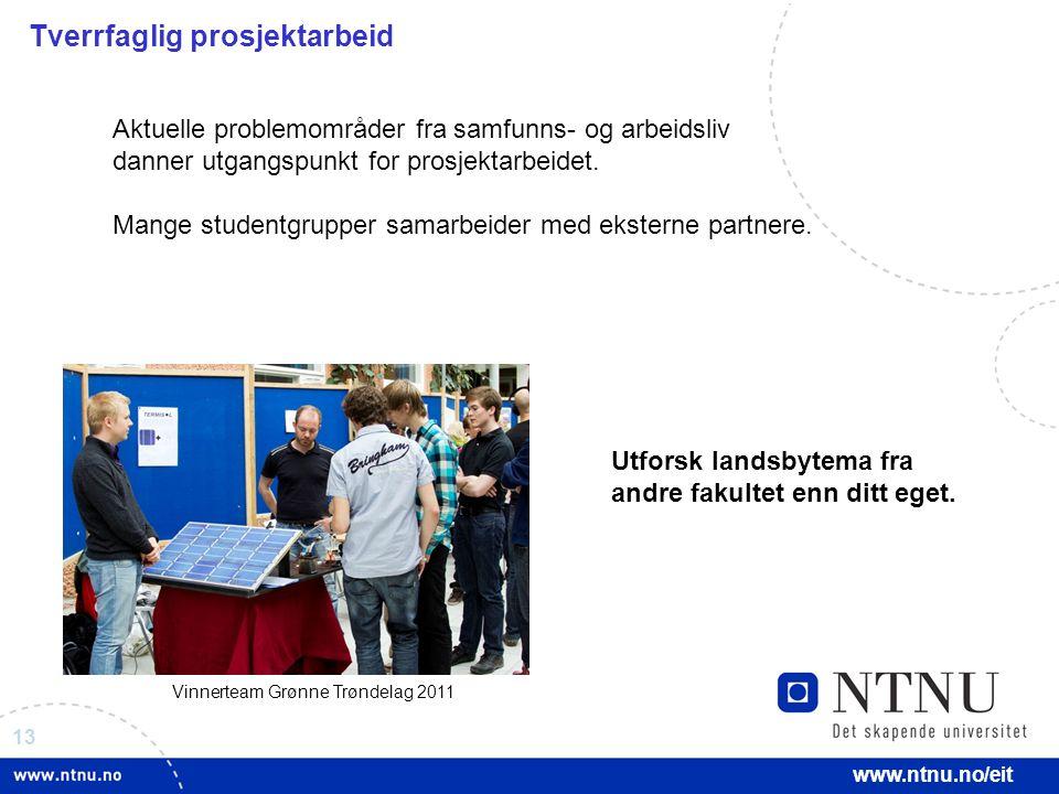 13 www.ntnu.no/eit Tverrfaglig prosjektarbeid Aktuelle problemområder fra samfunns- og arbeidsliv danner utgangspunkt for prosjektarbeidet.