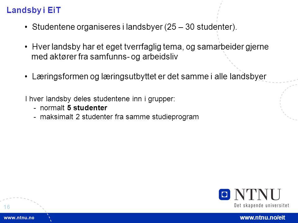 16 www.ntnu.no/eit Landsby i EiT Studentene organiseres i landsbyer (25 – 30 studenter). Hver landsby har et eget tverrfaglig tema, og samarbeider gje