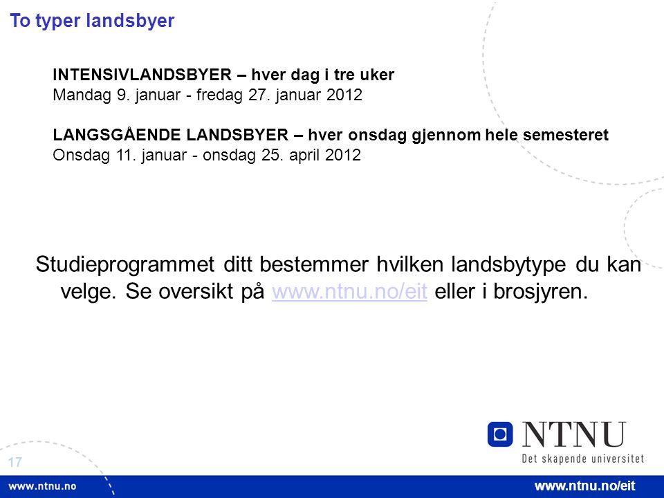 17 www.ntnu.no/eit INTENSIVLANDSBYER – hver dag i tre uker Mandag 9. januar - fredag 27. januar 2012 LANGSGÅENDE LANDSBYER – hver onsdag gjennom hele
