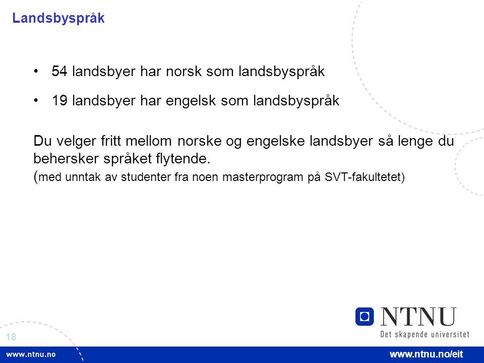 18 www.ntnu.no/eit Landsbyspråk 54 landsbyer har norsk som landsbyspråk 19 landsbyer har engelsk som landsbyspråk Du velger fritt mellom norske og engelske landsbyer så lenge du behersker språket flytende.