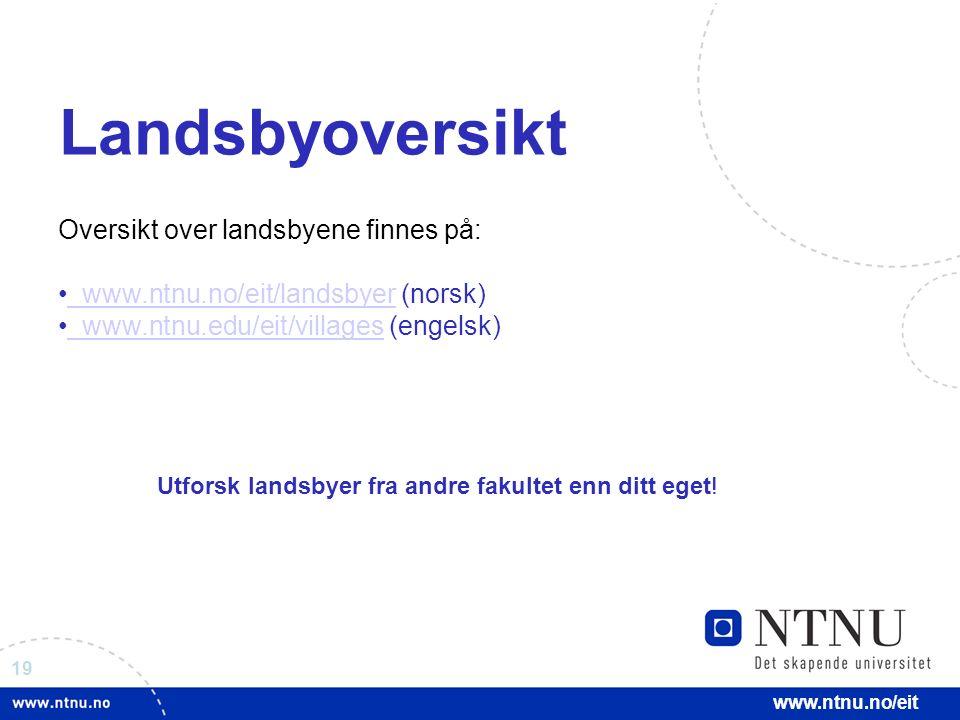19 www.ntnu.no/eit Landsbyoversikt Oversikt over landsbyene finnes på: www.ntnu.no/eit/landsbyer (norsk) www.ntnu.no/eit/landsbyer www.ntnu.edu/eit/vi