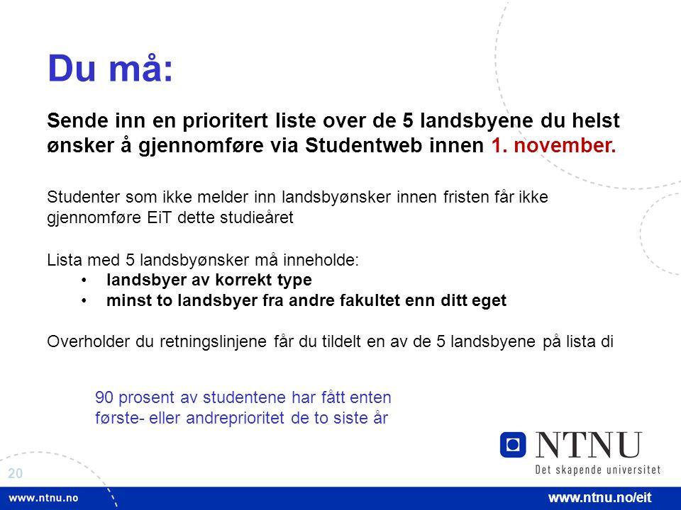 20 www.ntnu.no/eit Du må: Sende inn en prioritert liste over de 5 landsbyene du helst ønsker å gjennomføre via Studentweb innen 1.