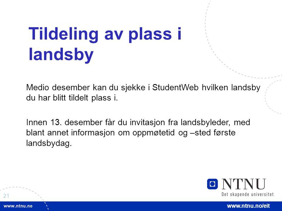 21 www.ntnu.no/eit Tildeling av plass i landsby Medio desember kan du sjekke i StudentWeb hvilken landsby du har blitt tildelt plass i.