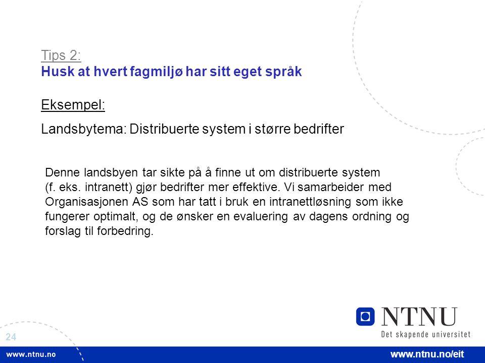 24 www.ntnu.no/eit Tips 2: Husk at hvert fagmiljø har sitt eget språk Eksempel: Landsbytema: Distribuerte system i større bedrifter Denne landsbyen tar sikte på å finne ut om distribuerte system (f.