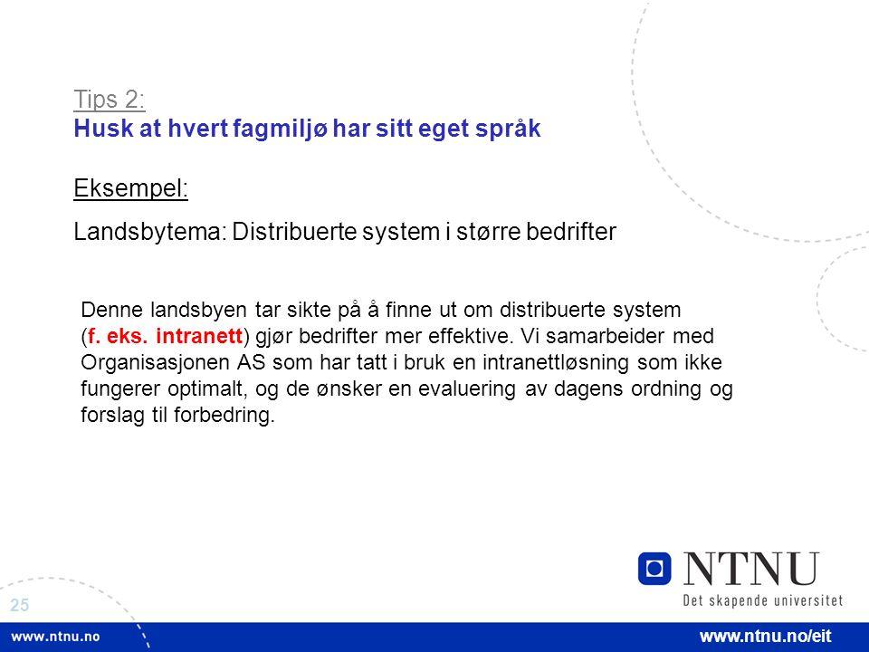 25 www.ntnu.no/eit Tips 2: Husk at hvert fagmiljø har sitt eget språk Eksempel: Landsbytema: Distribuerte system i større bedrifter Denne landsbyen tar sikte på å finne ut om distribuerte system (f.
