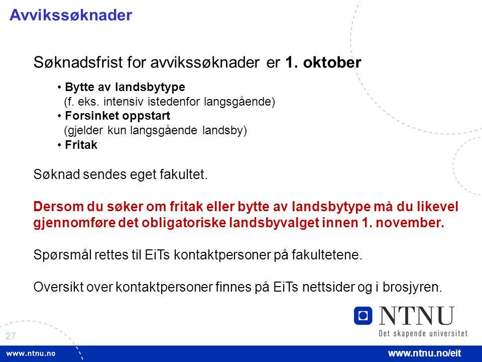 27 www.ntnu.no/eit Søknadsfrist for avvikssøknader er 1.