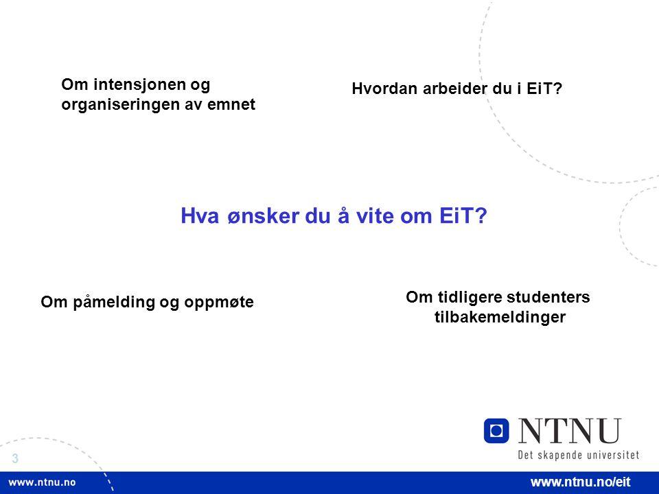 3 www.ntnu.no/eit Hva ønsker du å vite om EiT.