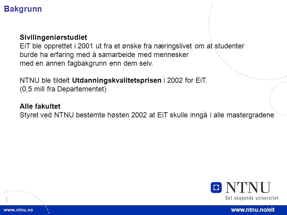 5 www.ntnu.no/eit Bakgrunn Sivilingeniørstudiet EiT ble opprettet i 2001 ut fra et ønske fra næringslivet om at studenter burde ha erfaring med å samarbeide med mennesker med en annen fagbakgrunn enn dem selv.