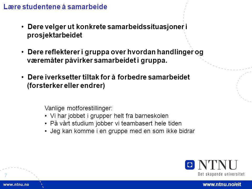 7 www.ntnu.no/eit Dere velger ut konkrete samarbeidssituasjoner i prosjektarbeidet Dere reflekterer i gruppa over hvordan handlinger og væremåter påvirker samarbeidet i gruppa.