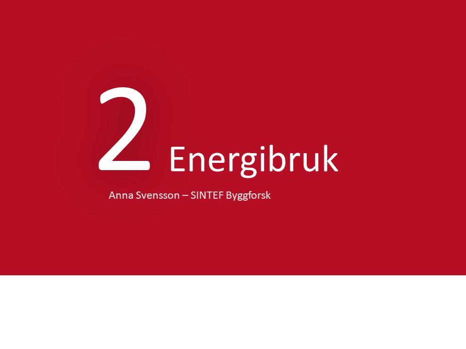2 Energibruk Anna Svensson – SINTEF Byggforsk