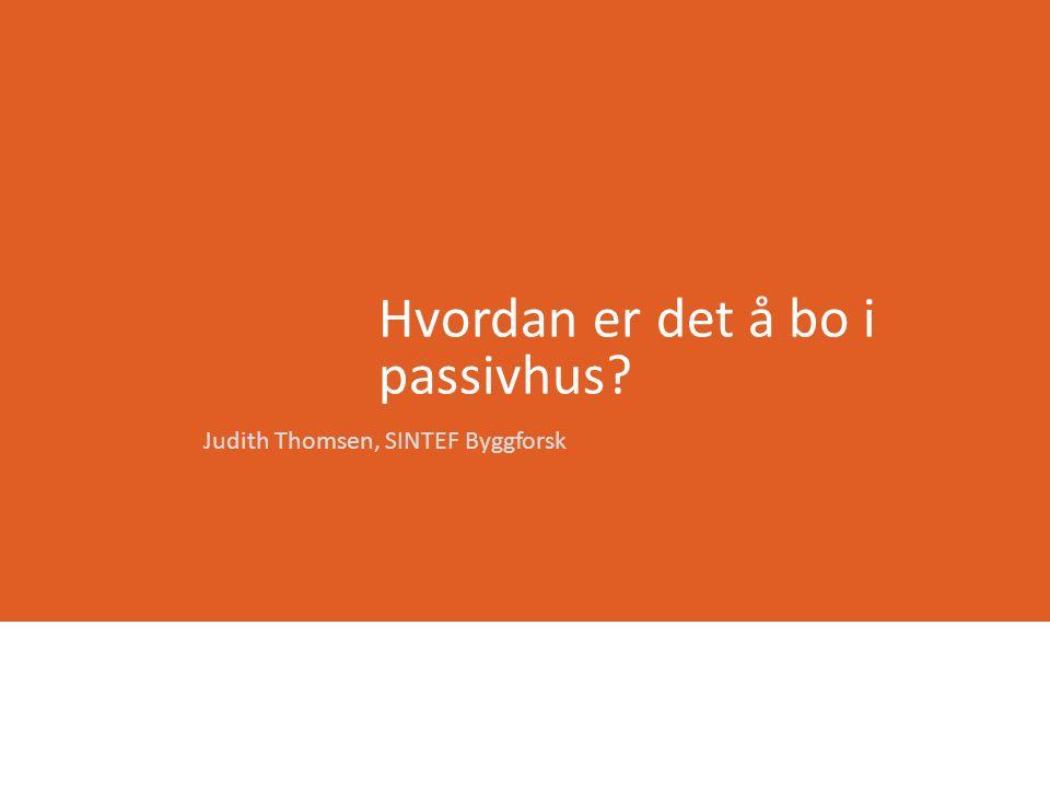Hvordan er det å bo i passivhus Judith Thomsen, SINTEF Byggforsk
