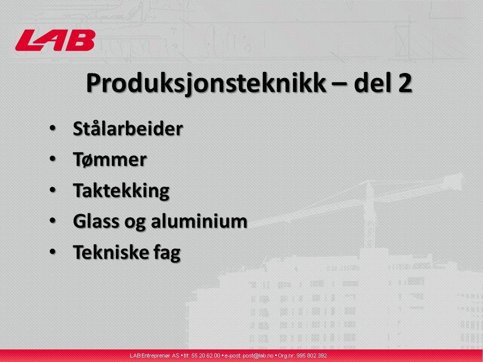 Produksjonsteknikk – del 2 Stålarbeider Stålarbeider Tømmer Tømmer Taktekking Taktekking Glass og aluminium Glass og aluminium Tekniske fag Tekniske fag