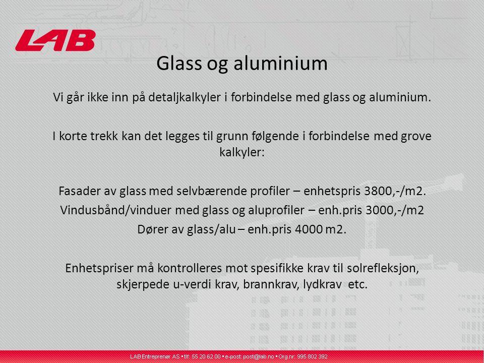 Glass og aluminium Vi går ikke inn på detaljkalkyler i forbindelse med glass og aluminium.