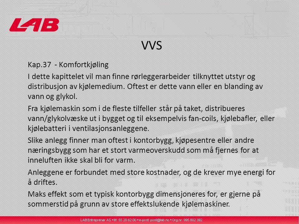 VVS Kap.37 - Komfortkjøling I dette kapittelet vil man finne rørleggerarbeider tilknyttet utstyr og distribusjon av kjølemedium.