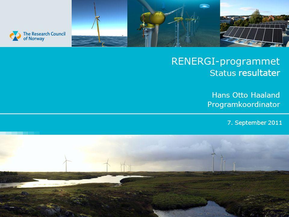 RENERGI-programmet Status resultater Hans Otto Haaland Programkoordinator 7. September 2011