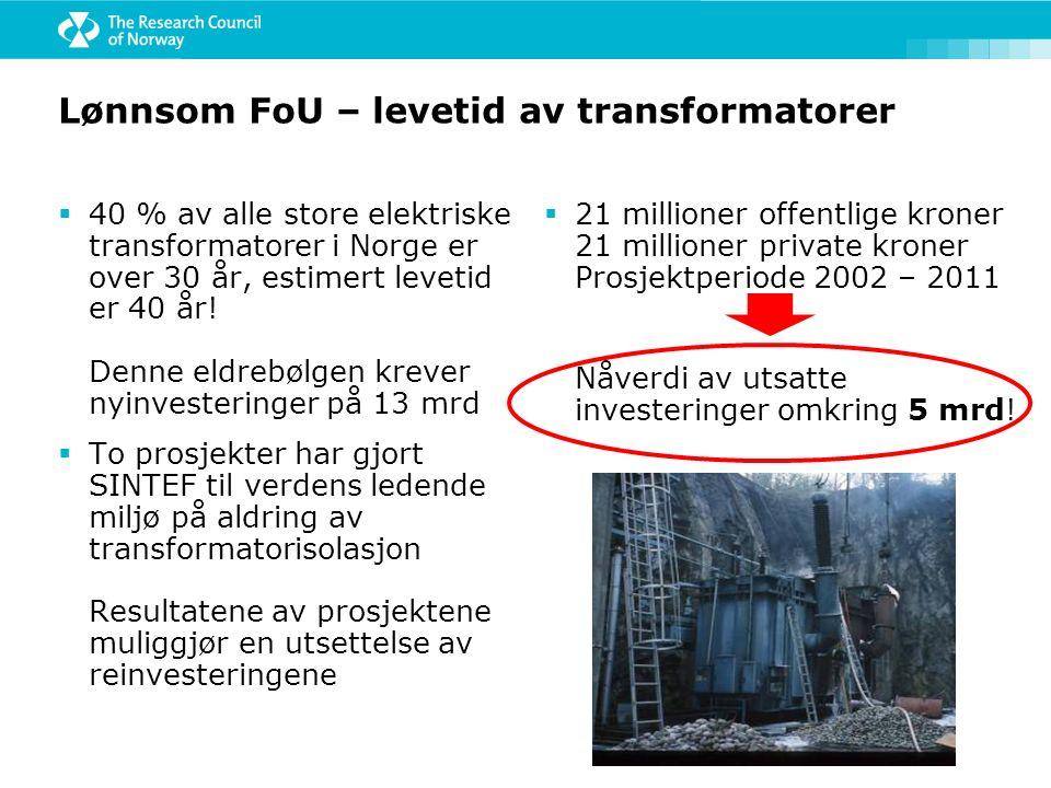 Lønnsom FoU – levetid av transformatorer  40 % av alle store elektriske transformatorer i Norge er over 30 år, estimert levetid er 40 år! Denne eldre