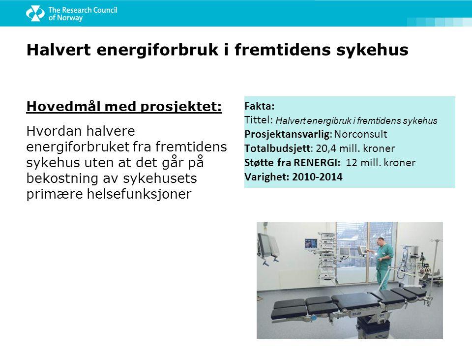 Halvert energiforbruk i fremtidens sykehus Hovedmål med prosjektet: Hvordan halvere energiforbruket fra fremtidens sykehus uten at det går på bekostni