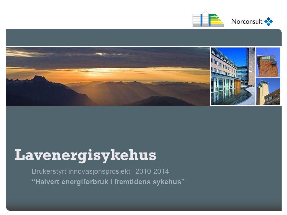 """Lavenergisykehus Brukerstyrt innovasjonsprosjekt 2010-2014 """"Halvert energiforbruk i fremtidens sykehus"""""""