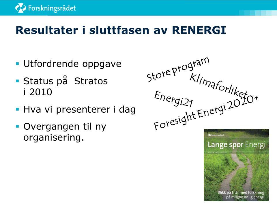 Resultater i sluttfasen av RENERGI  Utfordrende oppgave  Status på Stratos i 2010  Hva vi presenterer i dag  Overgangen til ny organisering. Store