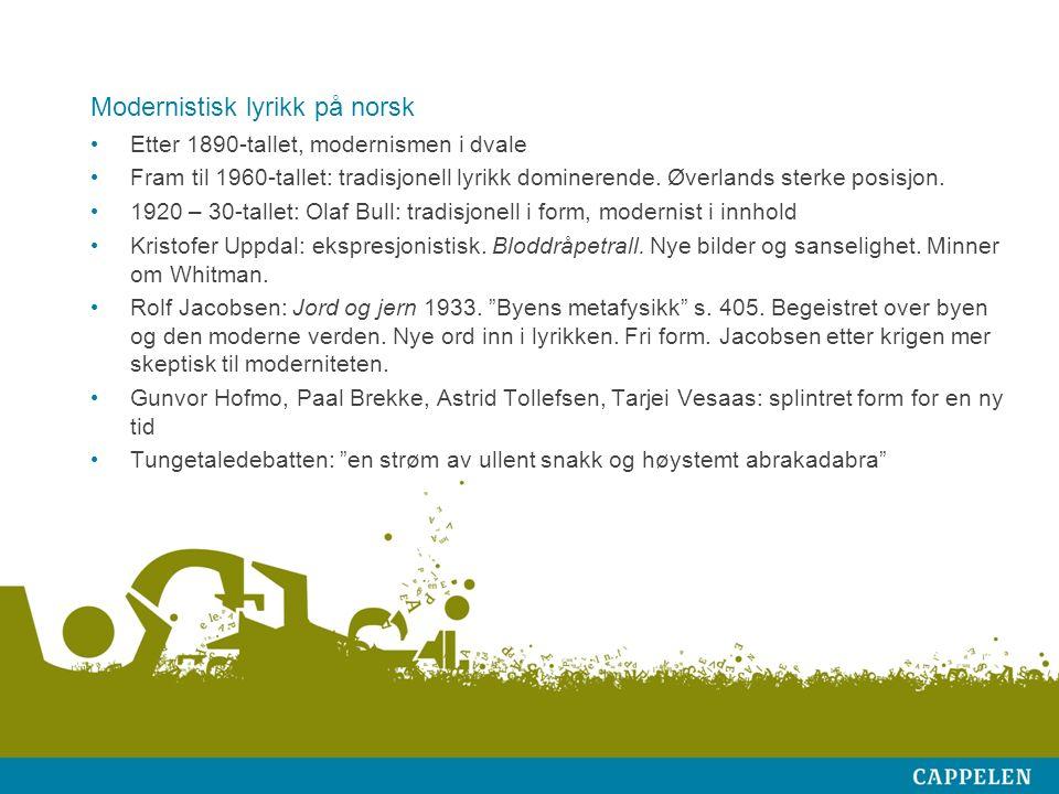 Modernistisk lyrikk på norsk Etter 1890-tallet, modernismen i dvale Fram til 1960-tallet: tradisjonell lyrikk dominerende.