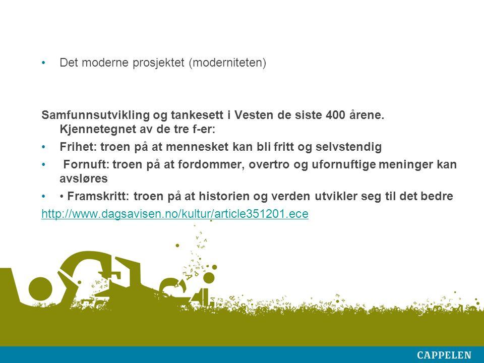Det moderne prosjektet (moderniteten) Samfunnsutvikling og tankesett i Vesten de siste 400 årene.
