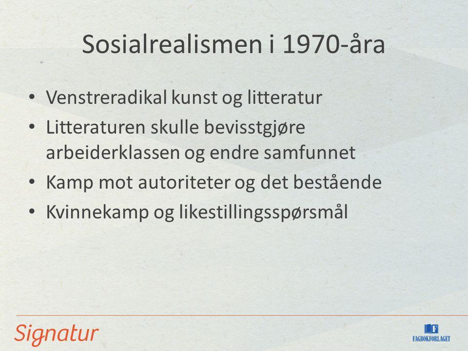 Sosialrealismen i 1970-åra Venstreradikal kunst og litteratur Litteraturen skulle bevisstgjøre arbeiderklassen og endre samfunnet Kamp mot autoriteter og det bestående Kvinnekamp og likestillingsspørsmål