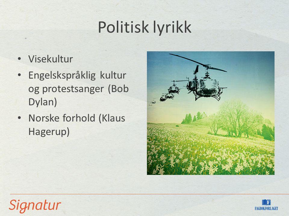 Politisk lyrikk Visekultur Engelskspråklig kultur og protestsanger (Bob Dylan) Norske forhold (Klaus Hagerup)