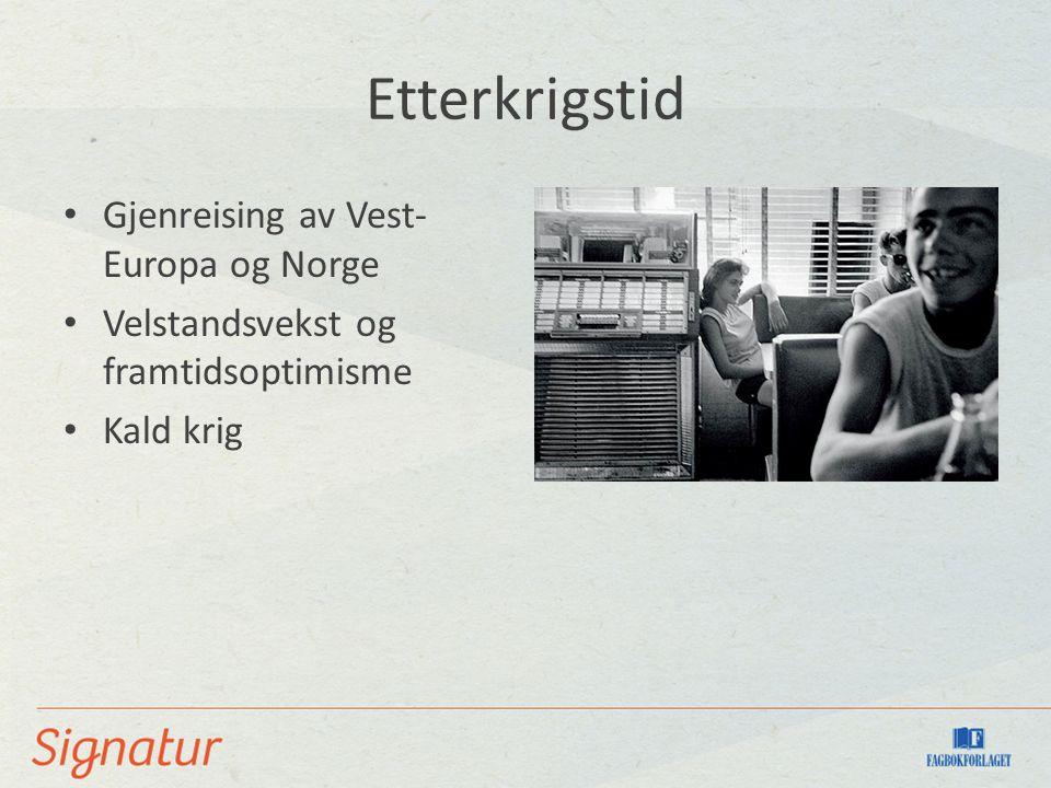 Etterkrigstid Gjenreising av Vest- Europa og Norge Velstandsvekst og framtidsoptimisme Kald krig