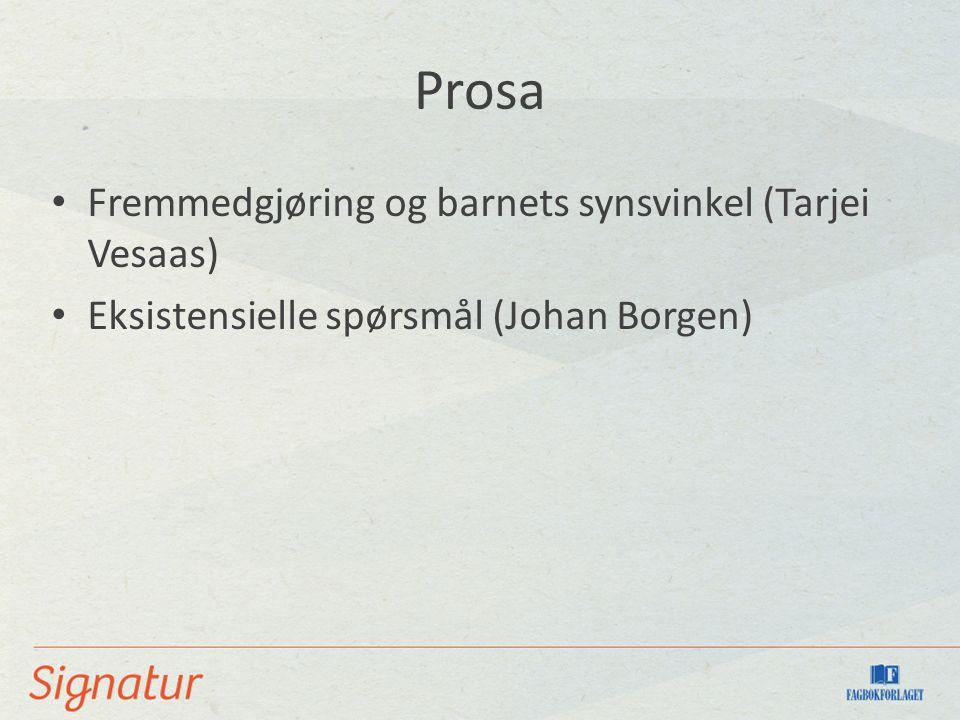 Prosa Fremmedgjøring og barnets synsvinkel (Tarjei Vesaas) Eksistensielle spørsmål (Johan Borgen)