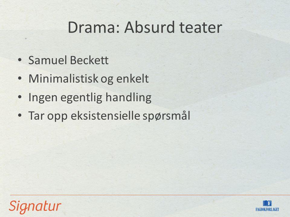 Drama: Absurd teater Samuel Beckett Minimalistisk og enkelt Ingen egentlig handling Tar opp eksistensielle spørsmål