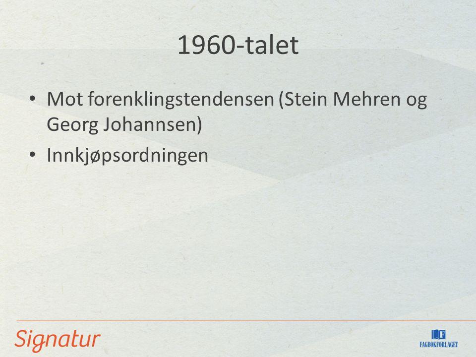 1960-talet Mot forenklingstendensen (Stein Mehren og Georg Johannsen) Innkjøpsordningen