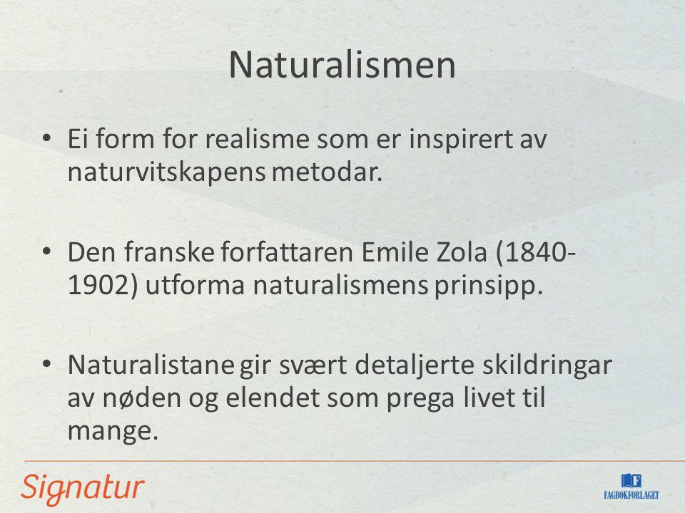 Naturalismen Ei form for realisme som er inspirert av naturvitskapens metodar. Den franske forfattaren Emile Zola (1840- 1902) utforma naturalismens p