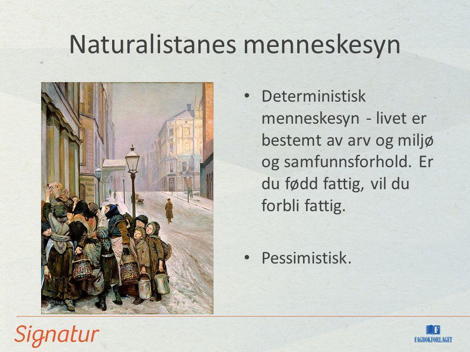 Naturalistanes menneskesyn Deterministisk menneskesyn - livet er bestemt av arv og miljø og samfunnsforhold.