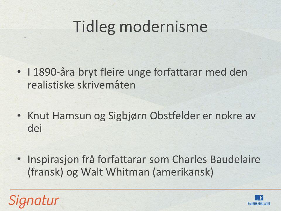 Tidleg modernisme I 1890-åra bryt fleire unge forfattarar med den realistiske skrivemåten Knut Hamsun og Sigbjørn Obstfelder er nokre av dei Inspirasjon frå forfattarar som Charles Baudelaire (fransk) og Walt Whitman (amerikansk)