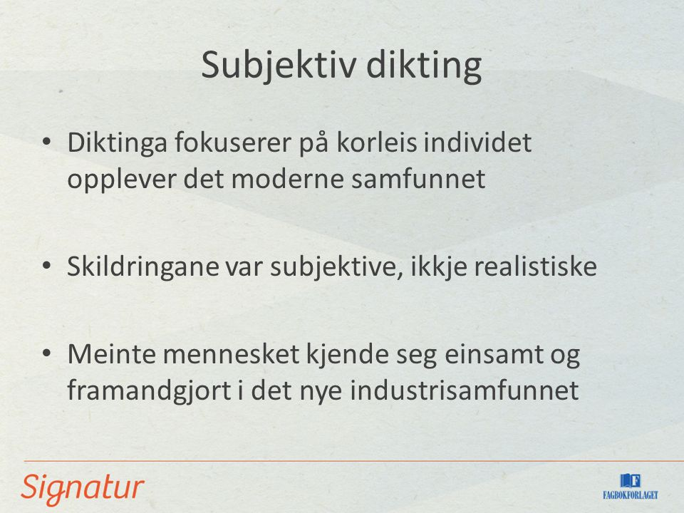 Subjektiv dikting Diktinga fokuserer på korleis individet opplever det moderne samfunnet Skildringane var subjektive, ikkje realistiske Meinte mennesket kjende seg einsamt og framandgjort i det nye industrisamfunnet